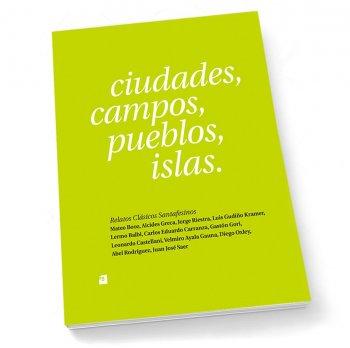 Ciudades, Campos, Pueblos, Islas. Relatos clásicos santafesinos