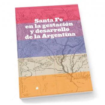 Santa Fe en la gestación y el desarrollo de la Argentina