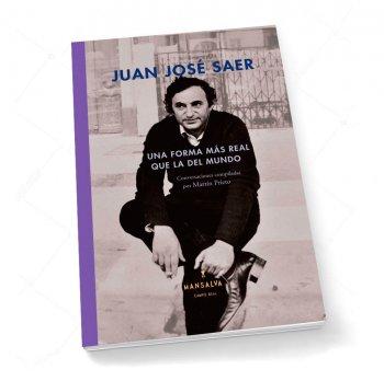 Juan José Saer. Una forma más real que la del mundo