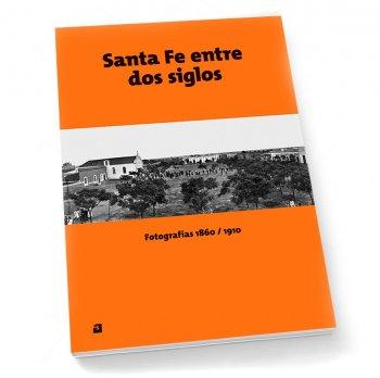 Santa Fe entre dos siglos: fotografías 1860/1910